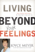 Living Beyond Your Feelings, Joyce Meyer