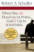 When You are Down to Nothing, Robert A. Schuller