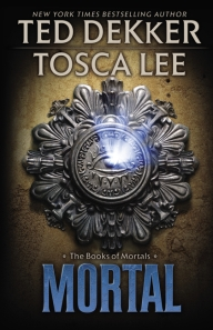 Mortal, Ted Dekker and Tosca Lee