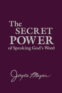 The Secret Power of Speaking God's Word, Joyce Meyer