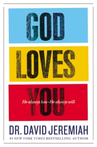 God Loves You, Dr. David Jeremiah