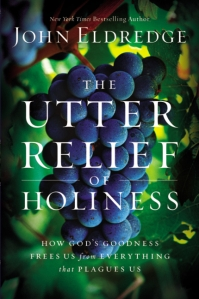 Utter Relief of Holiness, John Eldredge